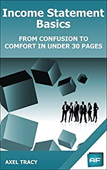 Income Statement Basics: From Confusion to Comfort in Under 30 Pages (Financial Statement Basics Book 2) by [Tracy, Axel]