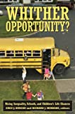 Whither Opportunity?: Rising Inequality, Schools, and Children's Life Chances (Copublished with the Spencer Foundation)