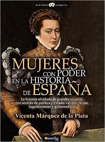 Mujeres con poder en la historia de España Historia Incógnita: Amazon.es: Márquez de la Plata, Vicenta: Libros