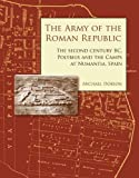 img - for The Army of the Roman Republic: The Second Century BC, Polybius and the Camps at Numantia, Spain book / textbook / text book
