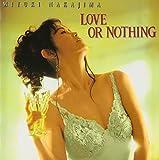 Love Or Nothing by Miyuki Nakajima (2001-06-20)