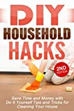 DIY: DIY Household Hacks: Save Time and Money with Do It Yourself Tips and Tricks for Cleaning Your House: DIY, DIY Projects, Do It Yourself, A DIY Guide, … DIY Cleaning and Organizing Book 1)