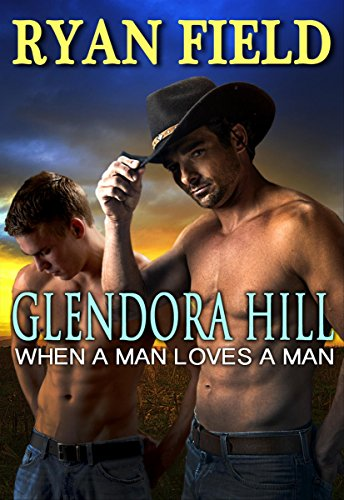 Glendora Hill: When a Man Loves a Man by [Field, Ryan]