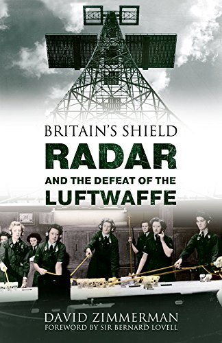 Britain's Shield: Radar and the Defeat of the Luftwaffe by David Zimmerman ()