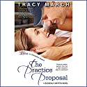 The Practice Proposal Audiobook by Tracy March Narrated by Dara Rosenberg