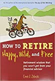 img - for [By Ernie J. Zelinski ] How to Retire Happy, Wild, and Free: Retirement Wisdom That You Won't Get from Your Financial Advisor (Paperback) 2018 by Ernie J. Zelinski (Author) (Paperback) book / textbook / text book