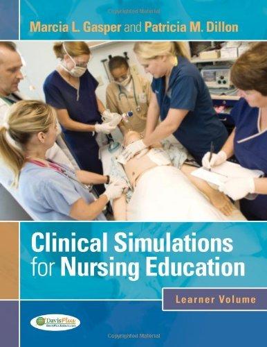 Clinical Simulations for Nursing Education: Learner Volume by Gasper EdD MSN RN, Marcia L., Dillon PhD RN, Patricia M. (December 13, 2011) Spiral-bound
