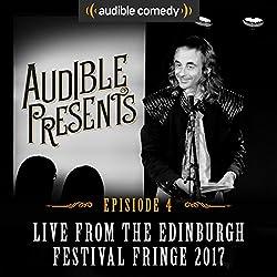 Audible Presents: Live from the Edinburgh Festival Fringe 2017: Episode 4