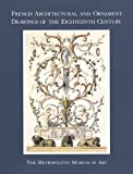 French Architectural and Ornamental Drawings of the 18th Century, Myers, Mary L., 0300086083