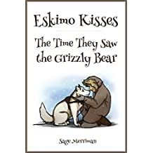 Eskimo Kisses—The Time They Saw The Grizzly Bear: (Exploring an Alaskan Native Tradition in Two Short Stories for Kids)