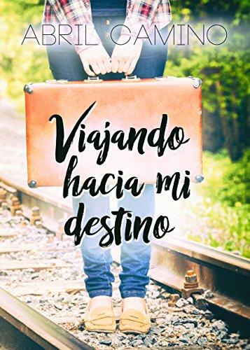 Viajando hacia mi destino (Bilogia Destino n