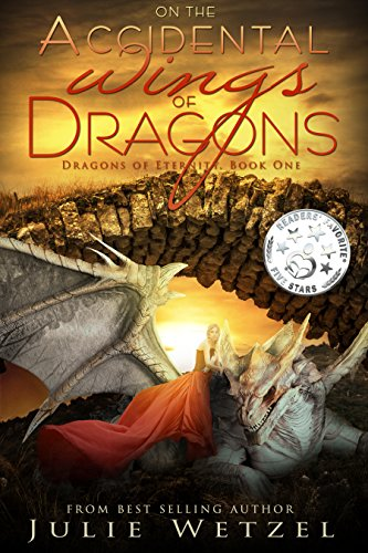 On the Accidental Wings of Dragons (Dragons of Eternity Book 1) by [Wetzel, Julie]