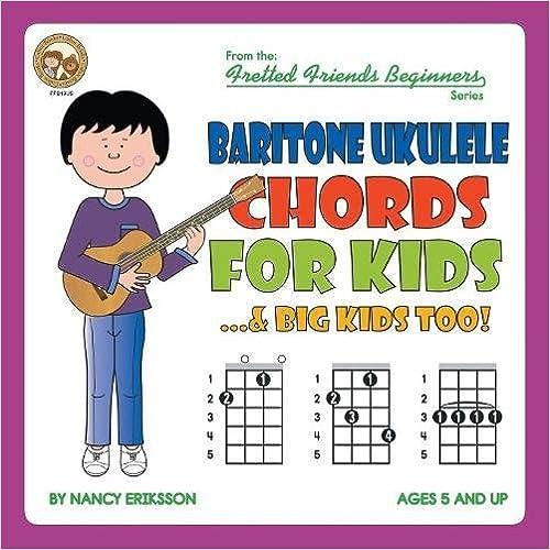 Baritone Ukulele Chord For Kids...& Big Kids Too! (Fretted Friends Beginners Series) Download Pdf