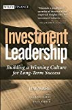 Investment Leadership: Building a Winning Culture for Long-Term Success (Wiley Finance)