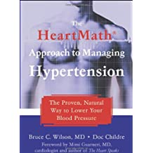 The HeartMath Approach to Managing Hypertension: The Proven, Natural Way to Lower Your Blood Pressure