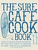 The Surf Cafe Cookbook: Living the Dream: Cooking and Surfing on the West Coast of Ireland