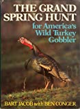 img - for The Grand Spring Hunt: For America's Wild Turkey Gobbler book / textbook / text book