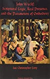 img - for John Wyclif: Scriptural Logic, Real Presence, and the Parameters of Orthodoxy (Marquette Studies in Theology) book / textbook / text book