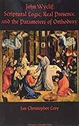 John Wyclif: Scriptural Logic, Real Presence, and the Parameters of Orthodoxy (Marquette Studies in Theology)