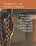 img - for Choo-choo and King Lion Heart: A Tale of Love for the Cambodian Villages book / textbook / text book