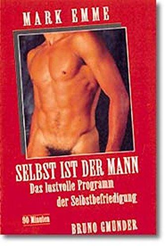 Emme - Selbst ist der Mann: Das lustvolle Programm der Selbstbefriedigung: Das Lustvolle Programme Der Selbstbefrieigung
