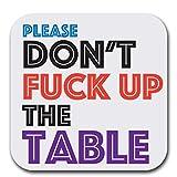 Don't Fuck Up The Table - Set of Six - Joke Humor