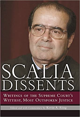 Writings of the Supreme Courts Wittiest Scalia Dissents Most Outspoken Justice