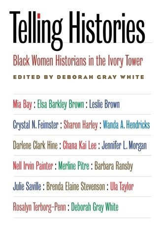 Telling Histories: Black Women Historians in the Ivory Tower (Gender & American Culture)