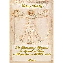 Les fantastiques aventures de Léonard de Vinci et Maximilien au XVIe siècle (French Edition)
