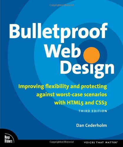 Bulletproof Web Design: Improving flexibility and protecting against worst-case scenarios with HTML5 and CSS3 (3rd Edition) (Voices That Matter) by New Riders