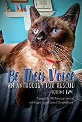 Be Their Voice: An Anthology for Rescue: Volume Two (Be Their Voice Anthologies Book 2)