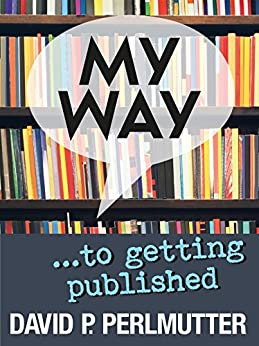 My Way to getting published by [Perlmutter, David P]