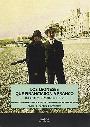 Descargar Libro Los Leoneses Que Financiaron A Franco - Julio De 1936-marzo De 1937 Javier FernÁndez-llamazares ManjÓn