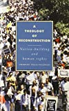 Image of A Theology of Reconstruction: Nation-Building and Human Rights (Cambridge Studies in Ideology and Religion)