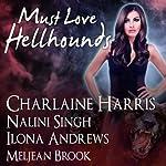 Must Love Hellhounds | Ilona Andrews,Charlaine Harris,Nalini Singh,Meljean Brook