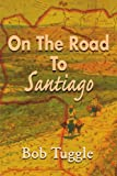 On the Road to Santiago, Bob Tuggle, 0595139108