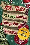 21 Easy Ukulele Songs for Christmas: Book + Online Video (Beginning Ukulele Songs 3)