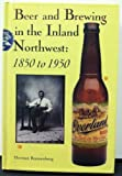 Beer and Brewing in the Inland Northwest, 1850 to 1950, Herman W. Ronnenberg, 0893011622