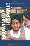 Growing up Hispanic : Health and Development of Children of Immigrants, Landale, 0877667632