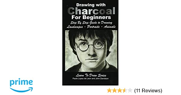20d42321fb3 Drawing with Charcoal For Beginners  Step By Step Guide to Drawing  Landscapes - Portraits - Animals (Learn to Draw) (Volume 48)  John  Davidson