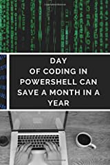 DAY OF CODING IN POWERSHELL CAN SAVE A MONTH IN A YEAR: Powershell automation notebook for sysadmins | Learn and make Notes | 18 pages of Powershell ... and 89 blank pages for notes and drawings Paperback