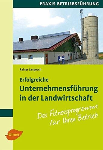 Erfolgreiche Unternehmensführung in der Landwirtschaft: Das Fitnessprogramm für Ihren Betrieb