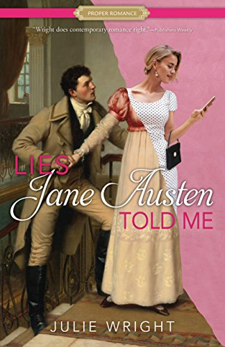Lies Jane Austen Told Me: A Proper Romance by [Wright, Julie]