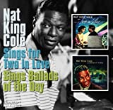 Nat King Cole Sings for Two in Love / Sings Ballads of the Day