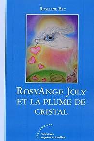 RosyAnge Joly et la plume de cristal - Roseline Bec