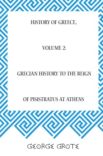 Download History of Greece, Volume 2: Grecian History to the Reign of Pisistratus at Athens ebook