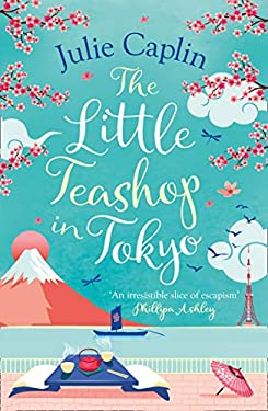 The Little Teashop in Tokyo: A feel-good, romantic comedy to make you smile and fall in love! (Romantic Escapes, Book 6)