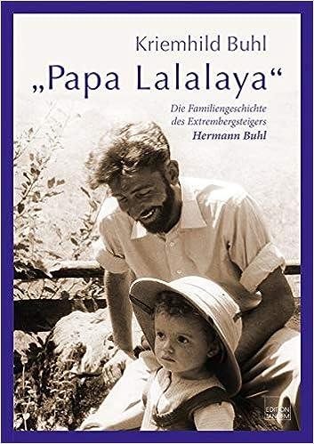 Papa Lalalaya: Die Familiengeschichte des Extrembergsteigers Hermann Buhl