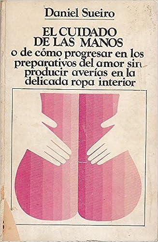 ... de Como Progresar En Los Preparativos del Amor Sin Producir Averaias En La Delicada Ropa Interior: Daniel Sueiro: 9788472270145: Amazon.com: Books