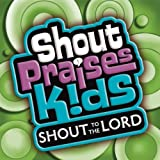 Shout Praises Kids: Shout to the Lord